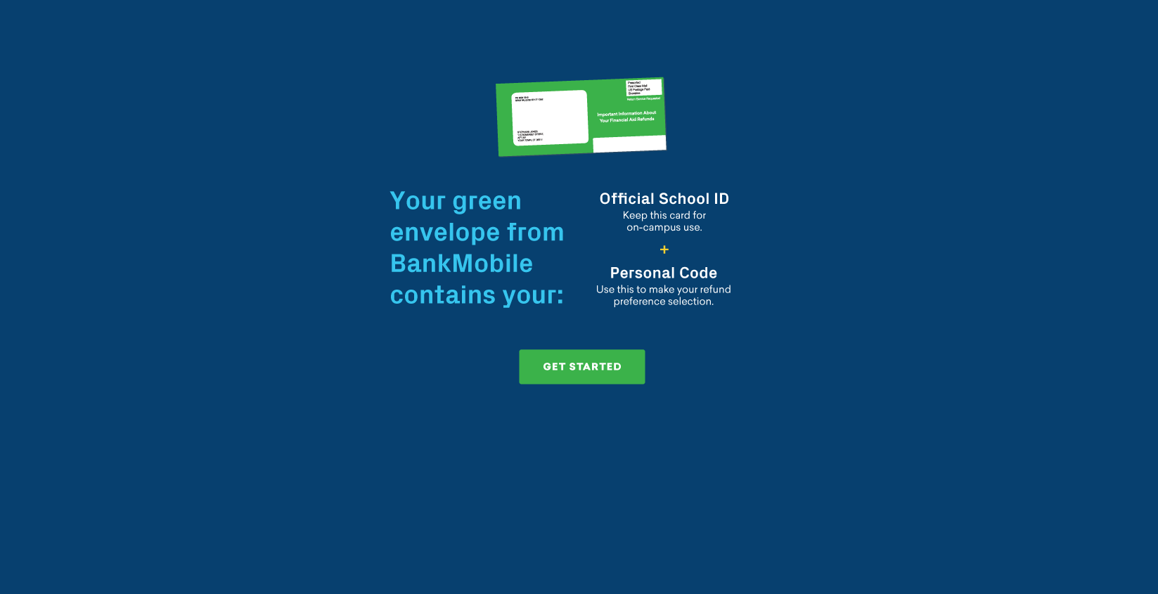 Your green envelope from BankMobile contains your official school ID and Personal Code.